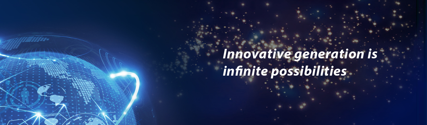 Innovative generation isinfinite possibilities
